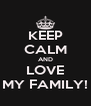 KEEP CALM AND LOVE MY FAMILY! - Personalised Poster A4 size