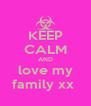 KEEP CALM AND love my family xx  - Personalised Poster A4 size