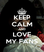 KEEP CALM AND LOVE MY FANS - Personalised Poster A4 size