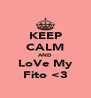 KEEP CALM AND LoVe My Fito <3 - Personalised Poster A4 size