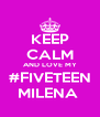 KEEP CALM AND LOVE MY #FIVETEEN MILENA  - Personalised Poster A4 size