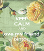 KEEP CALM AND love my friend  bintou - Personalised Poster A4 size