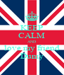 KEEP CALM AND love my friend Dumy - Personalised Poster A4 size