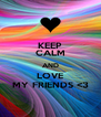 KEEP CALM AND LOVE MY FRIENDS <3 - Personalised Poster A4 size