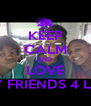 KEEP CALM AND  LOVE MY FRIENDS 4 LIFE - Personalised Poster A4 size
