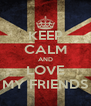 KEEP CALM AND LOVE MY FRIENDS - Personalised Poster A4 size