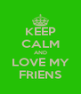 KEEP CALM AND LOVE MY FRIENS - Personalised Poster A4 size