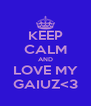 KEEP CALM AND LOVE MY GAIUZ<3 - Personalised Poster A4 size