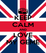 KEEP CALM AND LOVE MY GEME - Personalised Poster A4 size