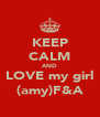 KEEP CALM AND LOVE my girl (amy)F&A - Personalised Poster A4 size