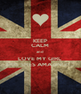 KEEP CALM and  LOVE MY GIRL  CUS SHES AMAZING!!... - Personalised Poster A4 size