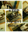 KEEP CALM AND love My girl Erica  - Personalised Poster A4 size