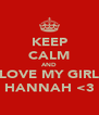 KEEP CALM AND LOVE MY GIRL HANNAH <3 - Personalised Poster A4 size
