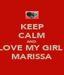 KEEP CALM AND LOVE MY GIRL  MARISSA - Personalised Poster A4 size