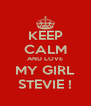 KEEP CALM AND LOVE MY GIRL STEVIE ! - Personalised Poster A4 size