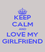KEEP CALM AND LOVE MY GIRLFRIEND - Personalised Poster A4 size