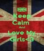 Keep Calm  And Love My Girls<3 - Personalised Poster A4 size