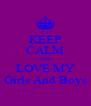 KEEP CALM AND LOVE MY Girls And Boys - Personalised Poster A4 size