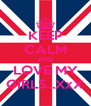KEEP CALM AND LOVE MY GIRLS...XxX - Personalised Poster A4 size