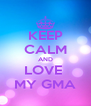 KEEP CALM AND LOVE  MY GMA - Personalised Poster A4 size