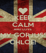 KEEP CALM AND LOVE  MY GORJUSS CHLOE! - Personalised Poster A4 size