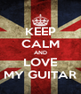 KEEP CALM AND LOVE MY GUITAR - Personalised Poster A4 size