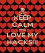 KEEP CALM AND LOVE MY HACKS!!! - Personalised Poster A4 size