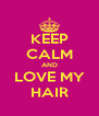 KEEP CALM AND LOVE MY HAIR - Personalised Poster A4 size
