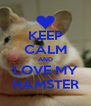 KEEP CALM AND LOVE MY HAMSTER - Personalised Poster A4 size
