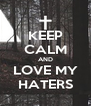 KEEP CALM AND LOVE MY HATERS - Personalised Poster A4 size