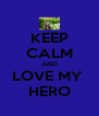 KEEP CALM AND LOVE MY  HERO - Personalised Poster A4 size