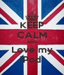 KEEP CALM AND Love my iPod  - Personalised Poster A4 size