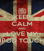 KEEP CALM AND LOVE MY IPOD TOUCH - Personalised Poster A4 size