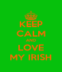 KEEP CALM AND LOVE MY IRISH - Personalised Poster A4 size