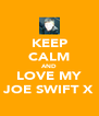 KEEP CALM AND LOVE MY JOE SWIFT X - Personalised Poster A4 size