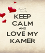 KEEP CALM AND LOVE MY KAMER - Personalised Poster A4 size