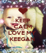 KEEP CALM AND LOVE MY  KEEGAN  - Personalised Poster A4 size