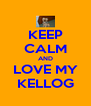 KEEP CALM AND LOVE MY KELLOG - Personalised Poster A4 size