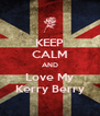 KEEP CALM AND Love My Kerry Berry - Personalised Poster A4 size