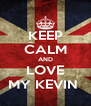 KEEP CALM AND LOVE MY KEVIN  - Personalised Poster A4 size