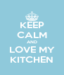 KEEP CALM AND LOVE MY KITCHEN - Personalised Poster A4 size