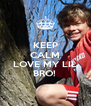 KEEP CALM AND LOVE MY LIL BRO!  - Personalised Poster A4 size