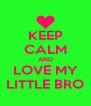 KEEP CALM AND LOVE MY LITTLE BRO - Personalised Poster A4 size
