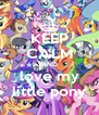 KEEP CALM AND love my little pony - Personalised Poster A4 size