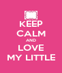 KEEP CALM AND LOVE MY LITTLE - Personalised Poster A4 size