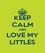 KEEP CALM AND LOVE MY LITTLES - Personalised Poster A4 size