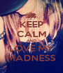 KEEP CALM AND LOVE MY MADNESS - Personalised Poster A4 size