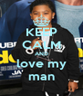 KEEP CALM AND love my man - Personalised Poster A4 size