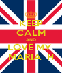 KEEP CALM AND LOVE MY  MARIA  H - Personalised Poster A4 size