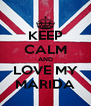 KEEP CALM AND LOVE MY MARIDA - Personalised Poster A4 size